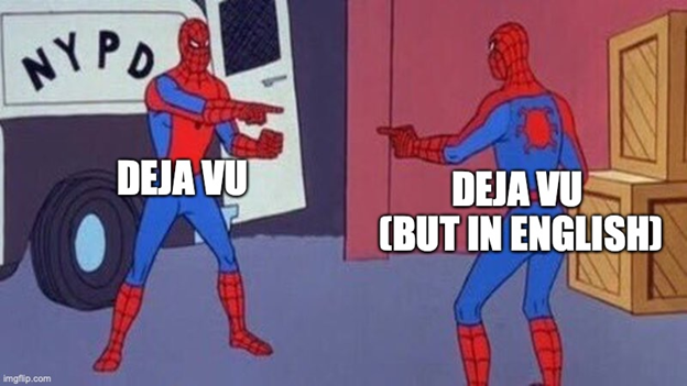 """One Spiderman, labelled """"deja vu,"""" pointing at another Spiderman labelled """"deja vu (but in English)."""""""