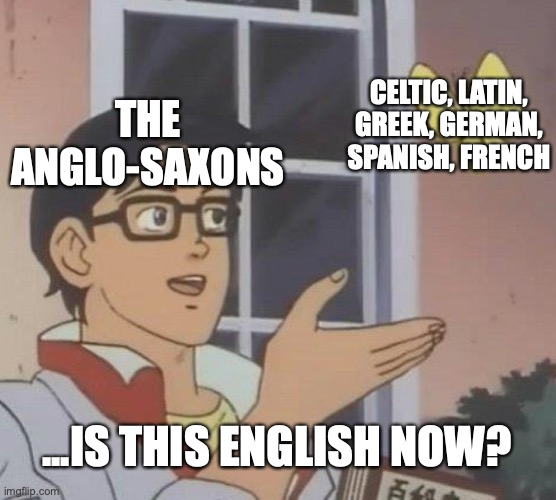 """A man (labelled """"The Anglo-Saxons"""") pointing to a butterfly (labelled """"Celtic, Latin, Greek, German, Spanish, and French""""). The man asks """"...is this English now?"""""""